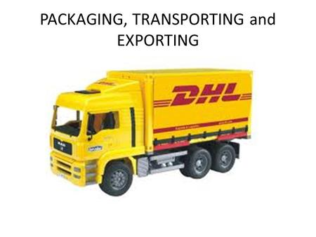 PACKAGING, TRANSPORTING and EXPORTING