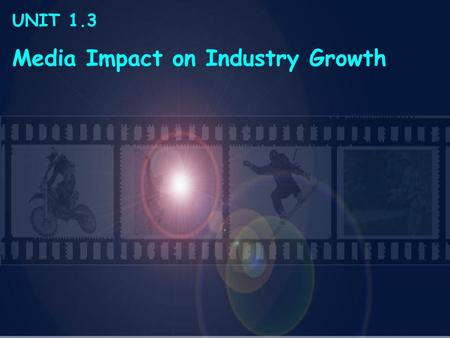 UNIT 1.3 Media Impact on Industry Growth. 1.3 History of SEM Media Impact on Industry Growth Media refers to a means of communicating a message to large.