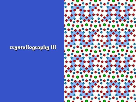 Crystallography lll. 230 space groups Combine 32 point groups (rotational symmetry) with a. 14 Bravais lattices (translational symmetry) b.glide planes.