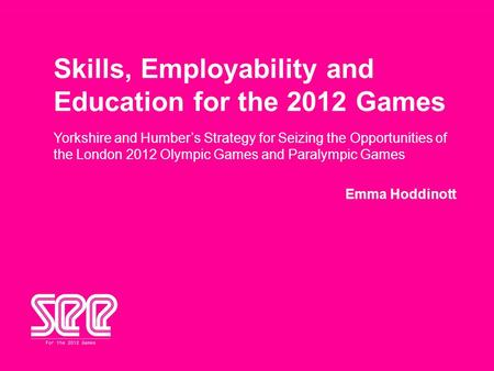 Yorkshire and Humber's Strategy for Seizing the Opportunities of the London 2012 Olympic Games and Paralympic Games Skills, Employability and Education.