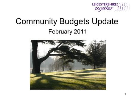 "1 Community Budgets Update February 2011. 2 2 ""The single greatest source of waste in the public sector came from duplication between agencies at a local."