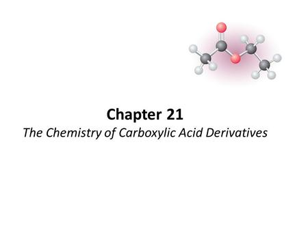 Chapter 21 The Chemistry of Carboxylic Acid Derivatives.