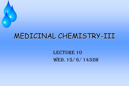 MEDICINAL CHEMISTRY-III Lecture 10 Wed. 15/ 6/ 1432H.