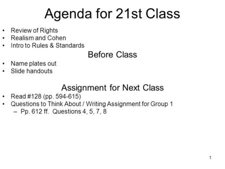1 Agenda for 21st Class Review of Rights Realism and Cohen Intro to Rules & Standards Before Class Name plates out Slide handouts Assignment for Next Class.