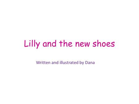 Lilly and the new shoes Written and illustrated by Dana.