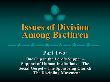 Issues of Division Among Brethren Part Two: One Cup in the Lord's Supper – Support of Human Institutions – The Social Gospel – The Sponsoring Church –