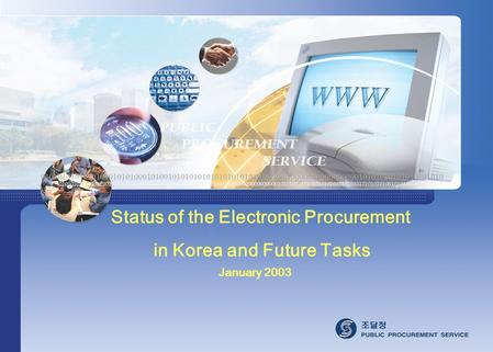 Status of the Electronic Procurement in Korea and Future Tasks January 2003.