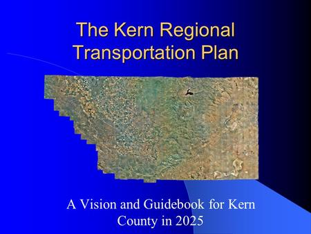 The Kern Regional Transportation Plan A Vision and Guidebook for Kern County in 2025.