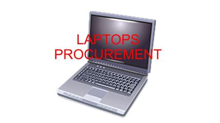 LAPTOPS PROCUREMENT. COLLABORATIVE PROCUREMENT  Benefits o Collective buying power o Maximises savings o Reduces administrative cost and duplication.