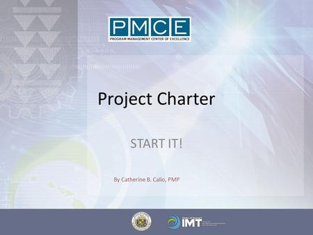 Project Charter START IT! By Catherine B. Calio, PMP