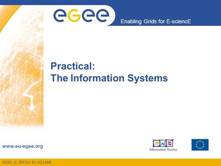 EGEE-II INFSO-RI-031688 Enabling Grids for E-sciencE www.eu-egee.org Practical: The Information Systems.