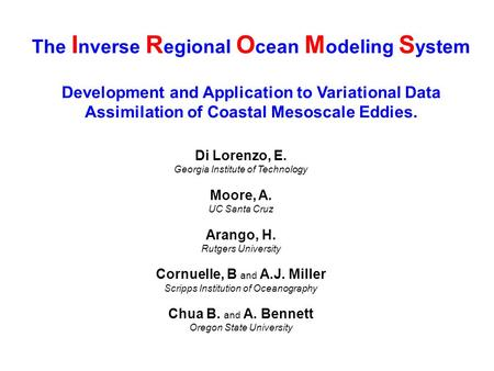 The I nverse R egional O cean M odeling S ystem Development and Application to Variational Data Assimilation of Coastal Mesoscale Eddies. Di Lorenzo, E.