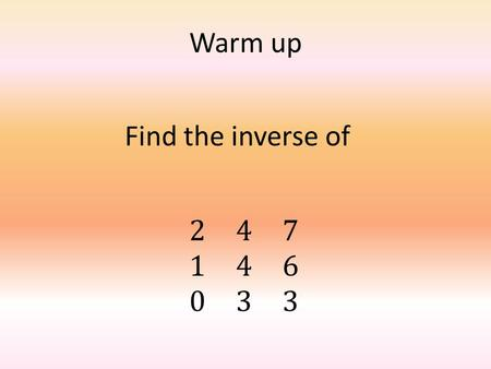 Warm up. Solving Systems Using Inverse Matrices Systems to Matrices A system of equations in standard form (Ax+By=C) can be written in matrix form [A][X]=[B]