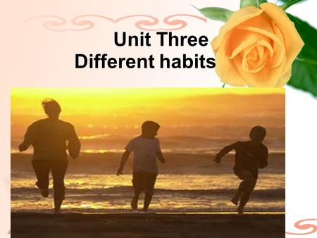 Unit Three Different habits. Work makes the workman Better late than never Never do things by halves. Many hands make quick work. English proverb 勤工出巧匠.