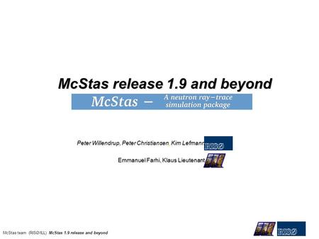 Peter Willendrup, Peter Christiansen, Kim Lefmann McStas release 1.9 and beyond McStas release 1.9 and beyond 1 McStas team (RISØ/ILL) McStas 1.9 release.