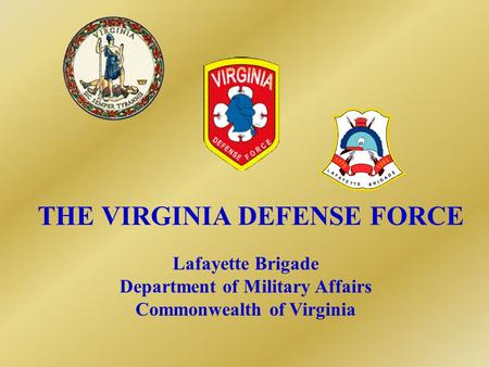 THE VIRGINIA DEFENSE FORCE Lafayette Brigade Department of Military Affairs Commonwealth of Virginia.