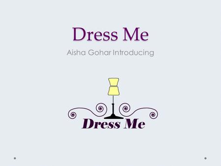 Dress Me Aisha Gohar Introducing. The Struggle  Tired of always waking up early just to pick an outfit  Bored of the outfit you picked out  Embarrassed.