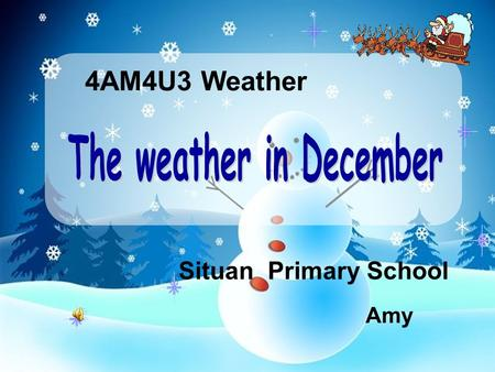 4AM4U3 Weather Amy Situan Primary School We have four seasons, Spring, summer, autumn and winter; Spring is warm, From March to May ; Summer is hot,
