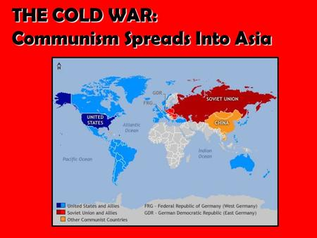 THE COLD WAR: Communism Spreads Into Asia. COMMUNISTS TAKE POWER IN CHINA.