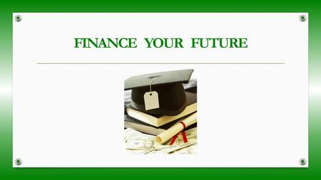 FINANCE YOUR FUTURE. Types of Financial Aid GIFT AID Scholarships Grants SELF-HELP AID Work-study Loans.