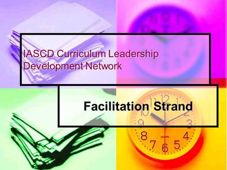 IASCD Curriculum Leadership Development Network Facilitation Strand.