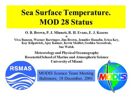 Sea Surface Temperature. MOD 28 Status O. B. Brown, P. J. Minnett, R. H. Evans, E. J. Kearns & Viva Banzon, Warner Barringer, Jim Brown, Jennifer Hanafin,