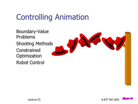 Lecture 236.837 Fall 2001 Controlling Animation Boundary-Value Problems Shooting Methods Constrained Optimization Robot Control.