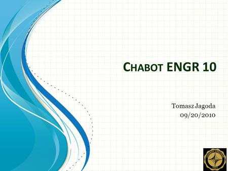 C HABOT ENGR 10 Tomasz Jagoda 09/20/2010. Agenda My education Path Why Mechanical Engineering Projects Things to do Things that I missed Questions and.