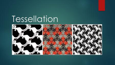 Tessellation. DEFINITION A tessellation is created when a shape is repeated over and over again covering a plane without any gaps or overlaps. The word.
