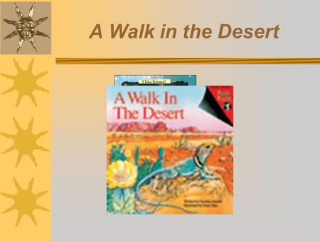 A Walk in the Desert. Question of the Week: What can we learn by exploring the desert? X Monday Monday X Tuesday Tuesday X Wednesday Wednesday X Thursday.