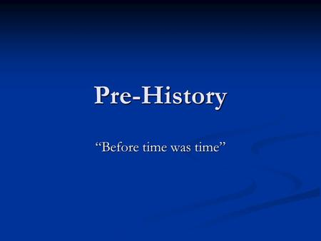 "Pre-History ""Before time was time"". Archaeology Archaeology: study of past through artifacts Archaeology: study of past through artifacts artifacts: tools,"