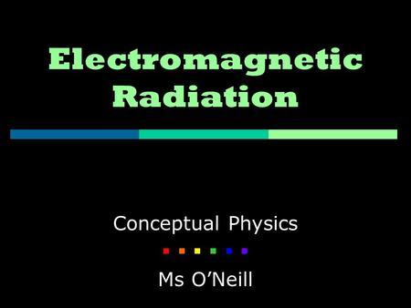 Electromagnetic Radiation Conceptual Physics    Ms O'Neill.