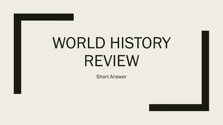 WORLD HISTORY REVIEW Short Answer. Short Answer Questions List the Five Themes of Geography Location Place Human-Environment Interaction Movement Region.