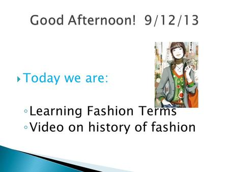  Today we are: ◦ Learning Fashion Terms ◦ Video on history of fashion.