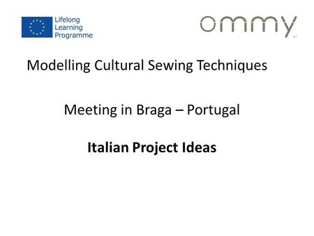Modelling Cultural Sewing Techniques Meeting in Braga – Portugal Italian Project Ideas.
