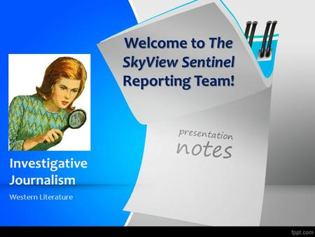 Investigative Journalism Western Literature Welcome to The SkyView Sentinel Reporting Team!