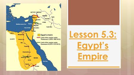 Lesson 5.3: Egypt's Empire. The Golden Age  Around 2200 B.C., ruling Pharaohs in Memphis began to weaken, and nobles began to struggle for control of.