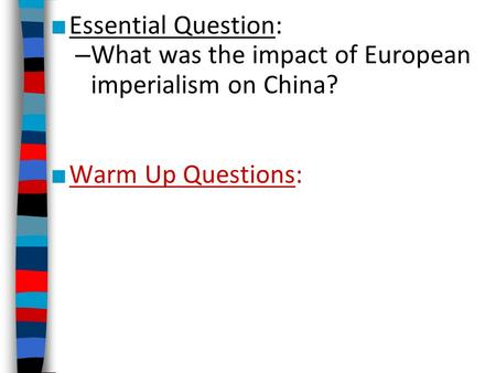 ■ Essential Question: – What was the impact of European imperialism on China? ■ Warm Up Questions:
