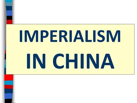 IMPERIALISM IN CHINA Essential Question: What was the impact of European imperialism on China?