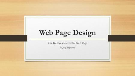 Web Page Design The Key to a Successful Web Page by Judy Bogdanets.