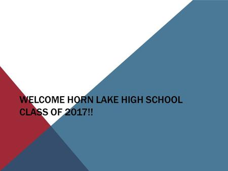 WELCOME HORN LAKE HIGH SCHOOL CLASS OF 2017!!. HLHS COUNSELING STAFF Kristi Andrews – Counselor for students last names A-E Adrian.