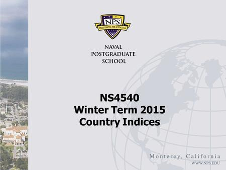 NS4540 Winter Term 2015 Country Indices. Country Indices/Rankings I There are a number of organizations that provide rankings of countries based on factors.