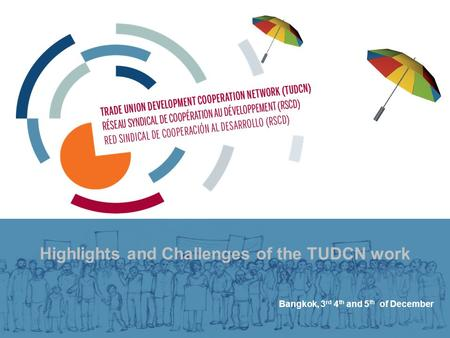 Highlights and Challenges of the TUDCN work Bangkok, 3 rd 4 th and 5 th of December.