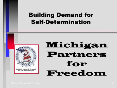 Michigan Partners for Freedom1 Building Demand for Self-Determination.