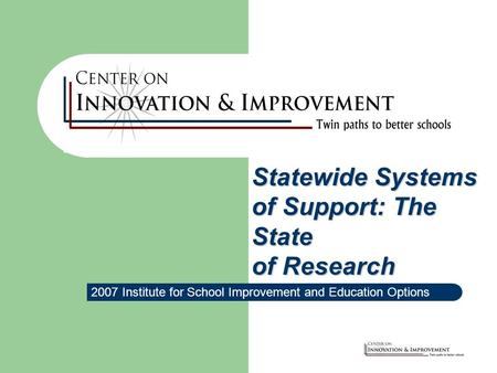 2007 Institute for School Improvement and Education Options Statewide Systems of Support: The State of Research.
