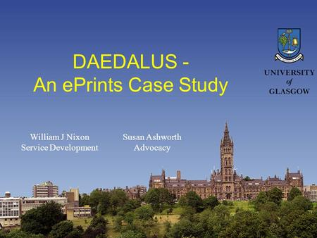 DAEDALUS - An ePrints Case Study William J Nixon Service Development Susan Ashworth Advocacy.