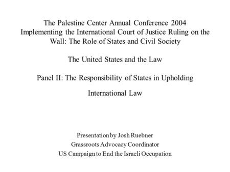 The Palestine Center Annual Conference 2004 Implementing the International Court of Justice Ruling on the Wall: The Role of States and Civil Society The.