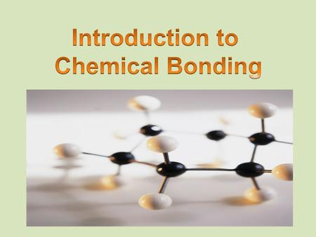 Chemical Bonding Imagine getting onto a crowded elevator. As people squeeze into the confined space, they come in contact with each other. Many people.