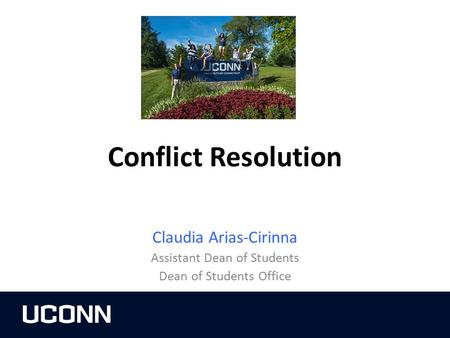 Conflict Resolution Claudia Arias-Cirinna Assistant Dean of Students Dean of Students Office.