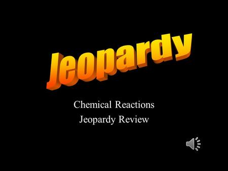 Chemical Reactions Jeopardy Review 10 20 30 40 50 10 20 30 40 50 10 20 30 40 50 10 20 30 40 50 10 20 30 40 50.